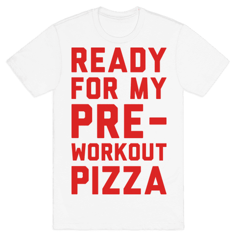 Ready For My Pre-Workout Pizza Mens T-Shirt