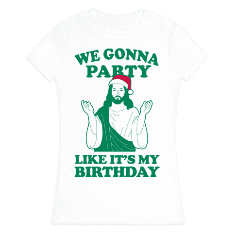 We Gonna Party Like it's My Birthday (jesus) Womens T-Shirt
