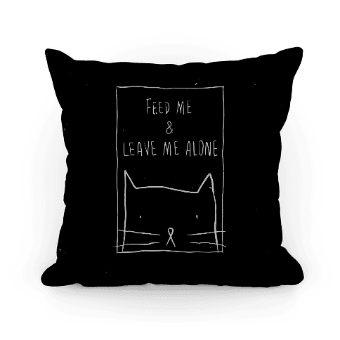 Feed Me And Leave Me Alone Pillow
