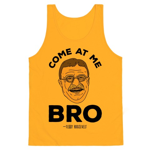 1bef9d514b6718 Come At Me Bro - Teddy Roosevelt Tank Top
