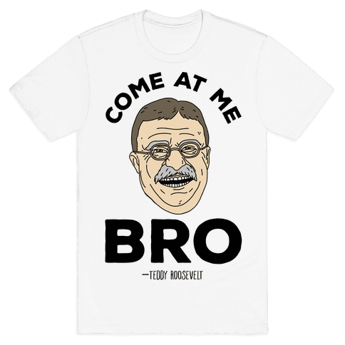 Come At Me Bro - Teddy Roosevelt Mens T-Shirt