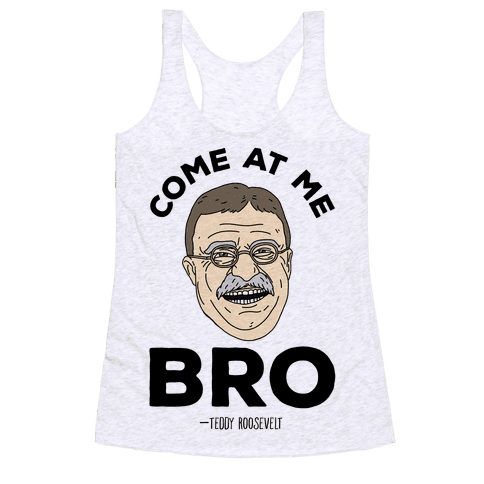 Come At Me Bro - Teddy Roosevelt Racerback Tank Top