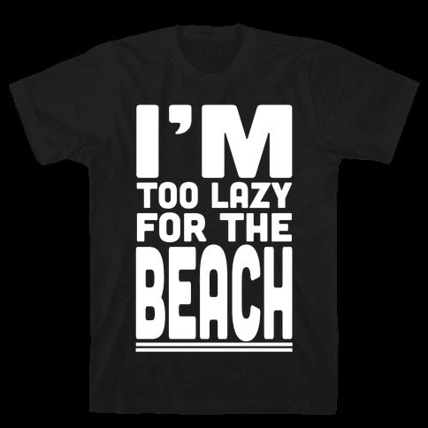 I'm Too Lazy for the Beach! Mens T-Shirt