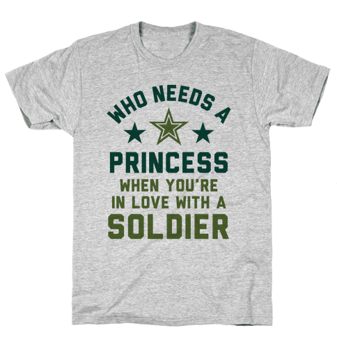 Who Needs A Princess When You're In Love With A Soldier Mens T-Shirt