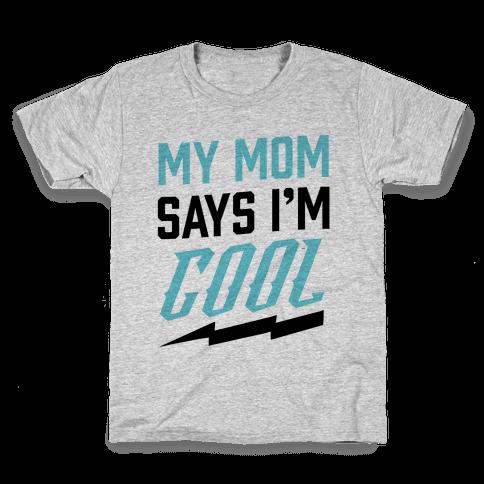 My Mom Says I'm Cool Kids T-Shirt