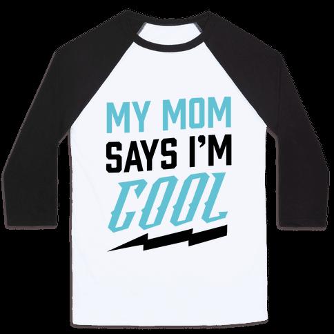 My Mom Says I'm Cool Baseball Tee