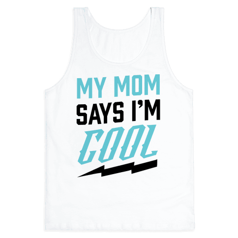 My Mom Says I'm Cool Tank Top