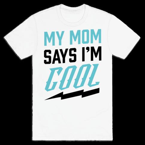 My Mom Says I'm Cool Mens T-Shirt