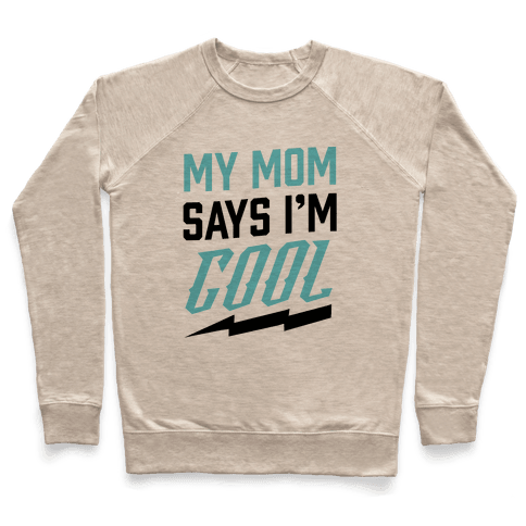 My Mom Says I'm Cool Pullover