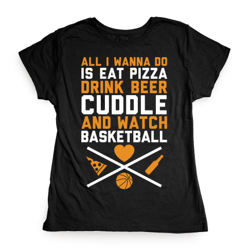 Pizza, Beer, Cuddling, And Basketball Womens T-Shirt