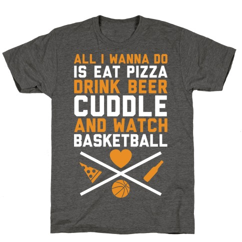 Pizza, Beer, Cuddling, And Basketball T-Shirt