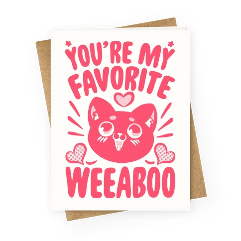 You're My Favorite Weeaboo Greeting Card