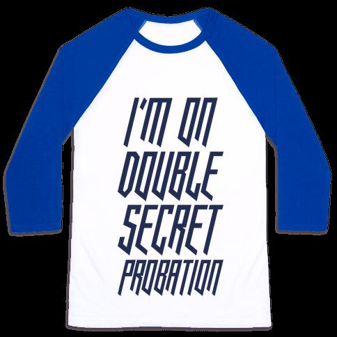 I'm On Double Secret Probation Baseball Tee