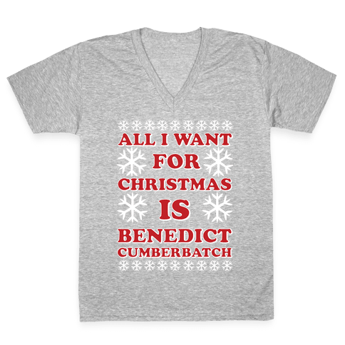 All I Want For Christmas is Benedict Cumberbatch V-Neck Tee Shirt