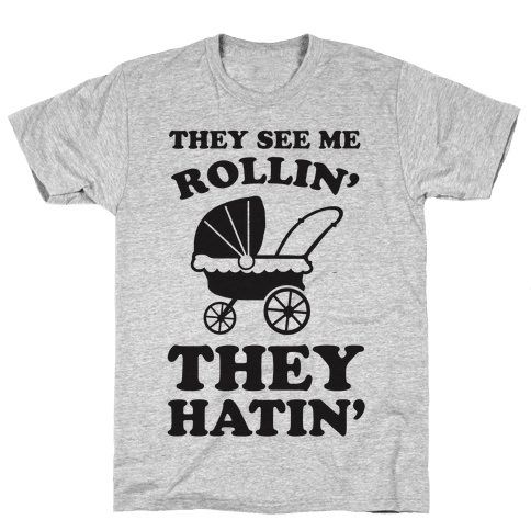 They See Me Rollin' They Hatin' Mens T-Shirt