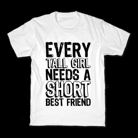 Every Tall Girl Needs A Short Best Friend Kids T-Shirt