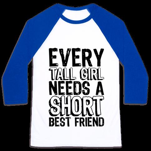 Every Tall Girl Needs A Short Best Friend Baseball Tee