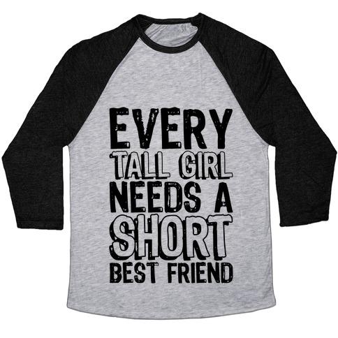 5caa1f92a Every Tall Girl Needs A Short Best Friend Baseball Tee | LookHUMAN