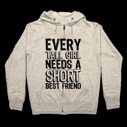Every Tall Girl Needs A Short Best Friend Zip Hoodie