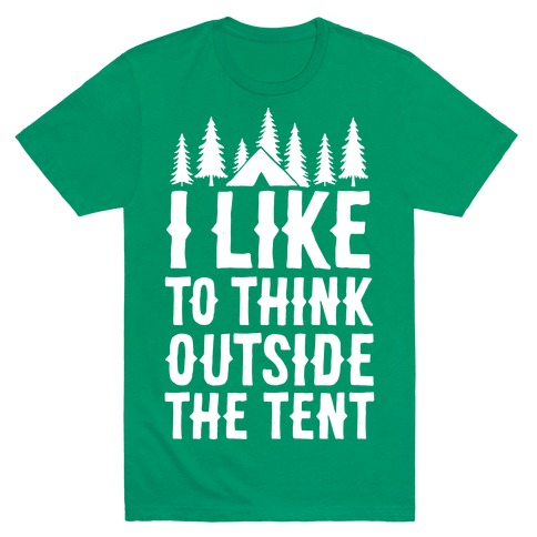 I Like To Think Outside The Tent Mens T-Shirt