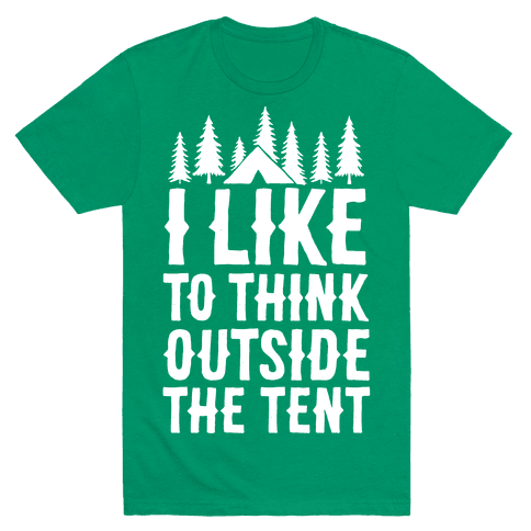 I Like To Think Outside The Tent