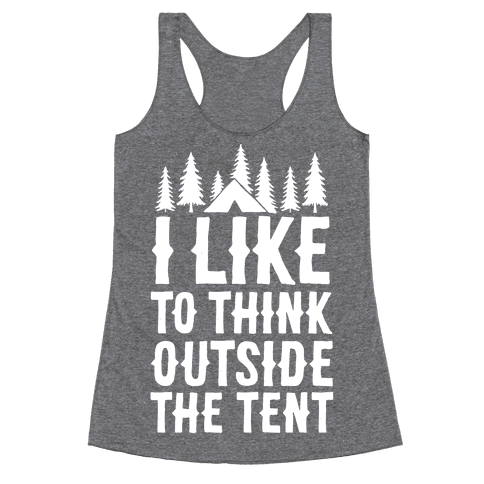 I Like To Think Outside The Tent Racerback Tank Top