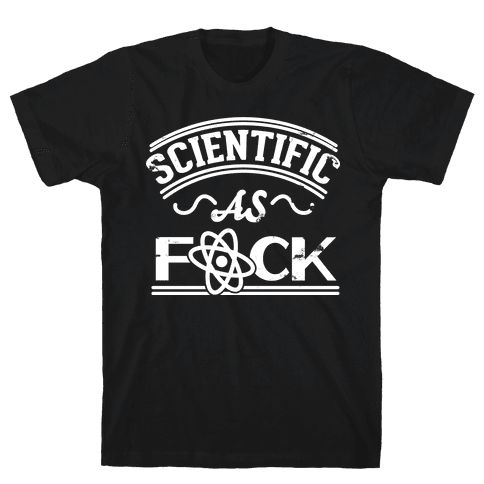 Scientific As F*** Mens T-Shirt