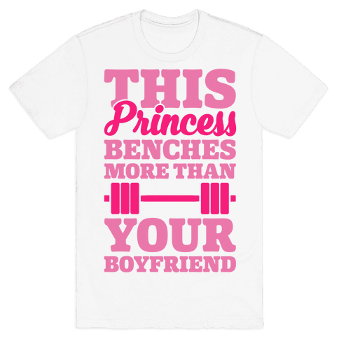This Princess Benches More Than Your Boyfriend Mens T-Shirt