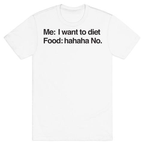 Me I Want To Diet Food Hahaha No Mens T-Shirt