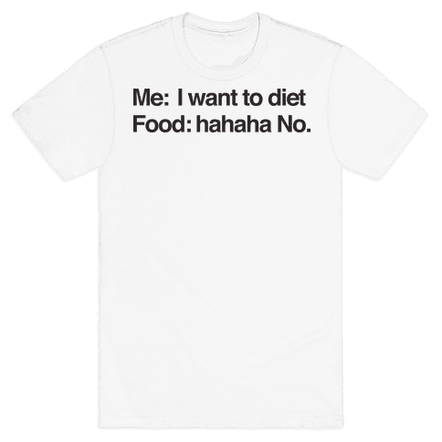 Me I Want To Diet Food Hahaha No Mens T-Shirt