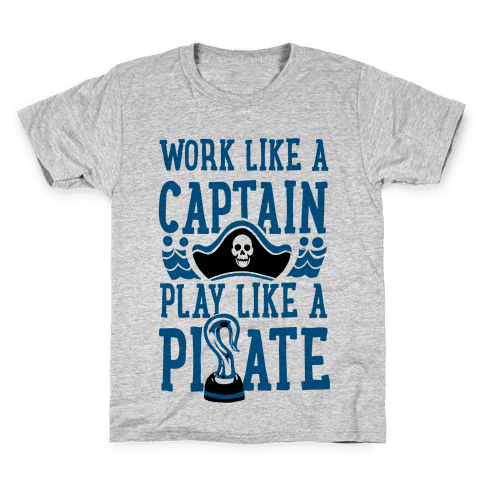Work Like a Captain. Play Like a Pirate Kids T-Shirt