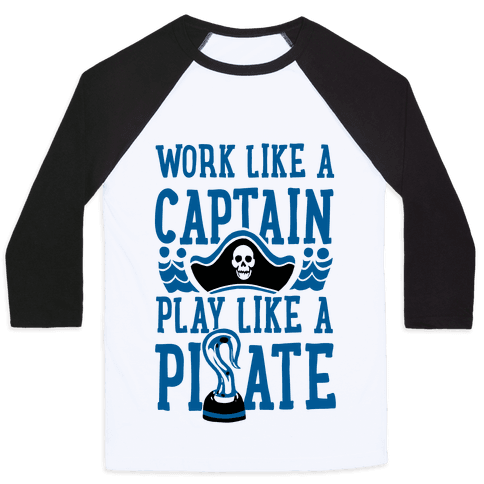 Work Like a Captain. Play Like a Pirate Baseball Tee