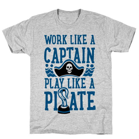 Work Like a Captain. Play Like a Pirate Mens T-Shirt