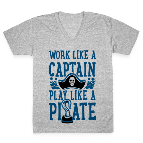 Work Like a Captain. Play Like a Pirate V-Neck Tee Shirt