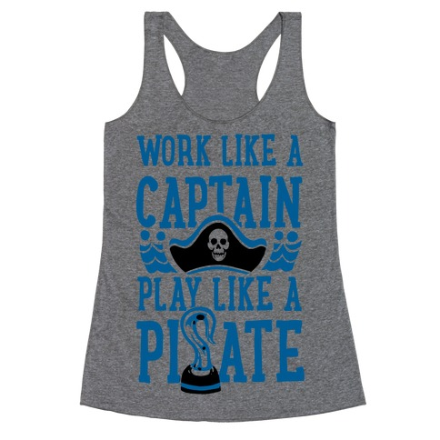 Work Like a Captain. Play Like a Pirate Racerback Tank Top