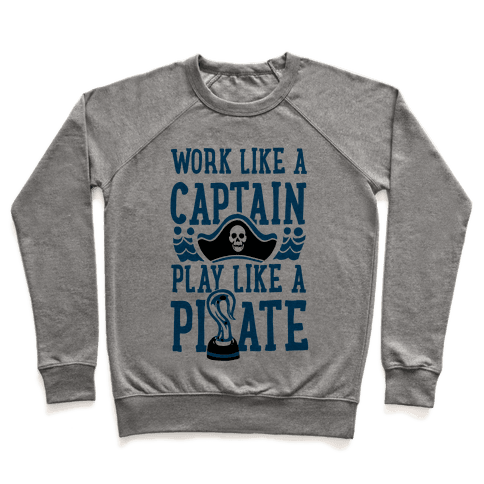 Work Like a Captain. Play Like a Pirate Pullover