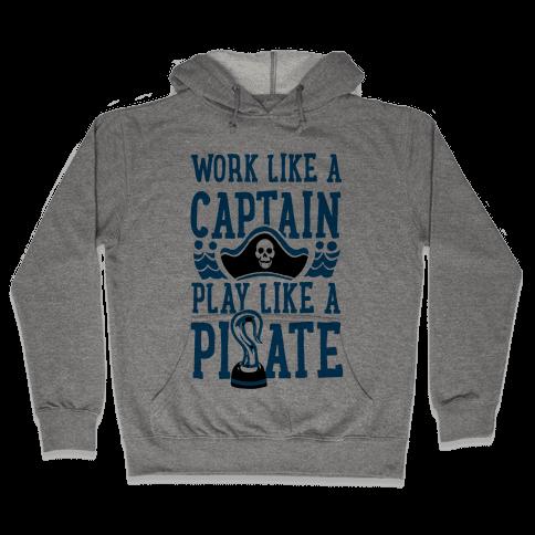 Work Like a Captain. Play Like a Pirate Hooded Sweatshirt