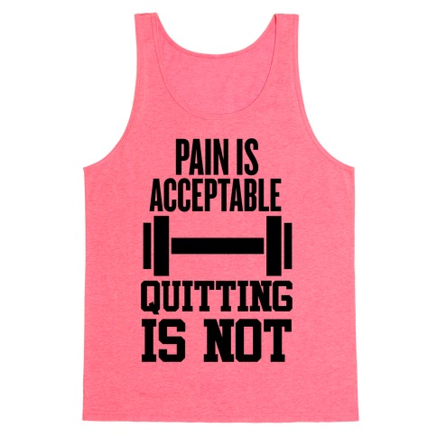 Pain Is Acceptable, Quitting Is Not Tank Top