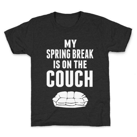 My Spring Break is on the Couch! Kids T-Shirt