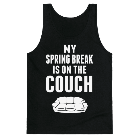 My Spring Break is on the Couch! Tank Top
