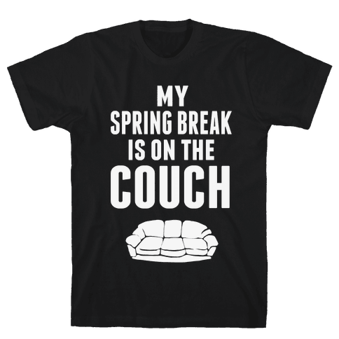 My Spring Break is on the Couch! Mens T-Shirt