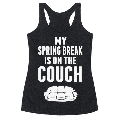 My Spring Break is on the Couch! Racerback Tank Top