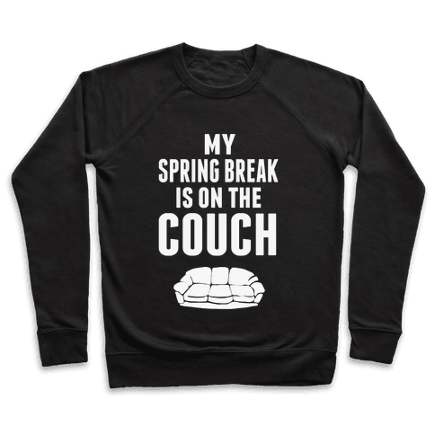 My Spring Break is on the Couch! Pullover
