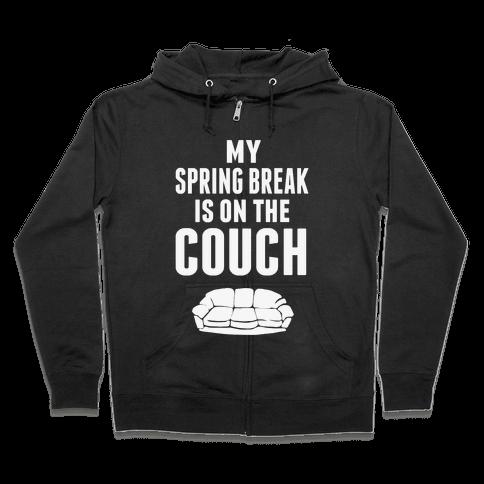 My Spring Break is on the Couch! Zip Hoodie