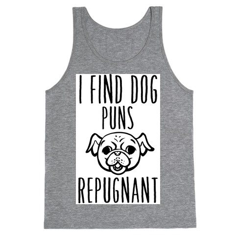 I Find Dog Puns Repugnant Tank Top