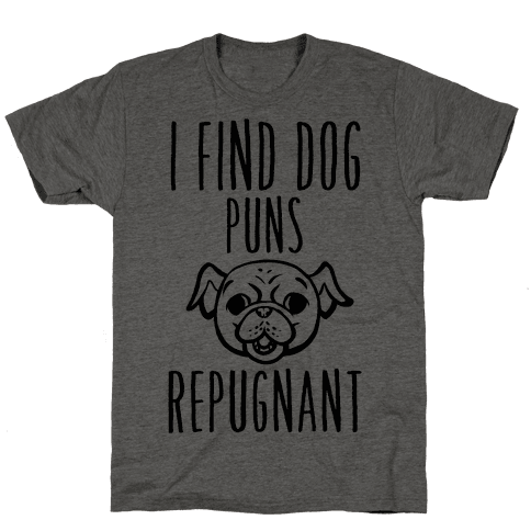 I Find Dog Puns Repugnant Mens T-Shirt