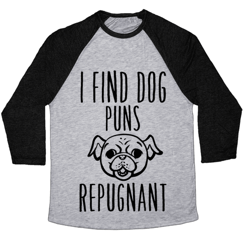I Find Dog Puns Repugnant Baseball Tee