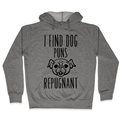 I Find Dog Puns Repugnant Hooded Sweatshirt