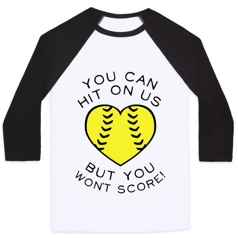 You Can Hit On Us But You Won't Score (Baseball Tee)