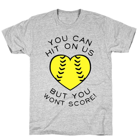 You Can Hit On Us But You Won't Score (Baseball Tee) T-Shirt